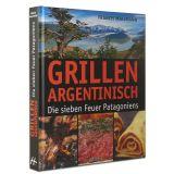 Grillen Argentinisch - Die sieben Feuer Patagoniens