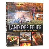 Land der Feuer (Argentinisch Grillen und Kochen)